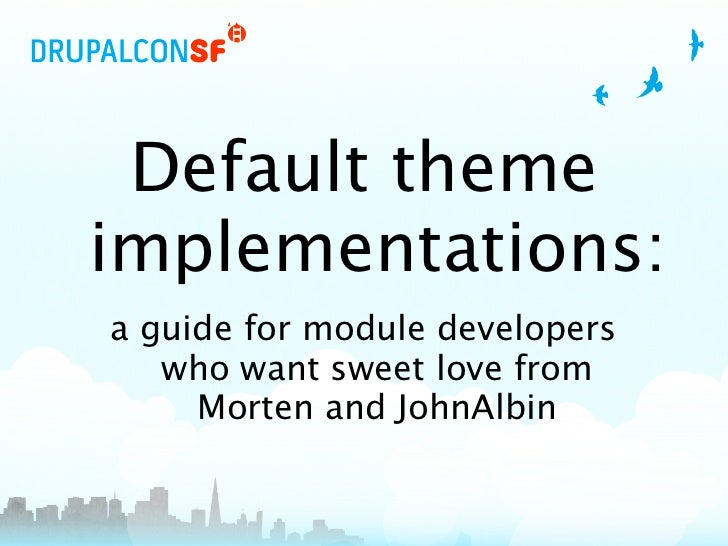Default theme implementations: a guide for module developers    who want sweet love from      Morten and JohnAlbin