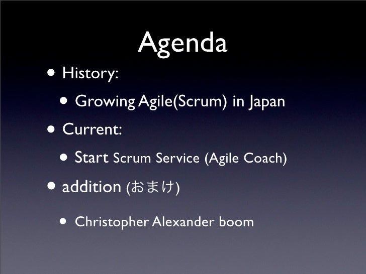 Agenda • History:  • Growing Agile(Scrum) in Japan • Current:  • Start Scrum Service (Agile Coach) • addition (       )   ...