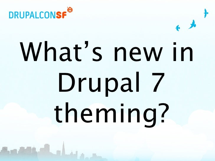 What's new in   Drupal 7   theming?