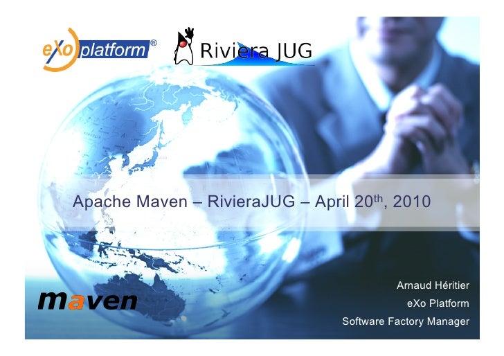 Apache Maven – RivieraJUG – April 20th, 2010                                               Arnaud Héritier                ...