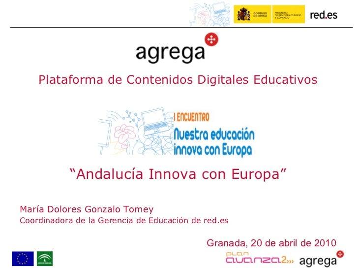 """"""" Andalucía Innova con Europa"""" María Dolores Gonzalo Tomey  Coordinadora de la Gerencia de Educación de red.es Granada, 20..."""