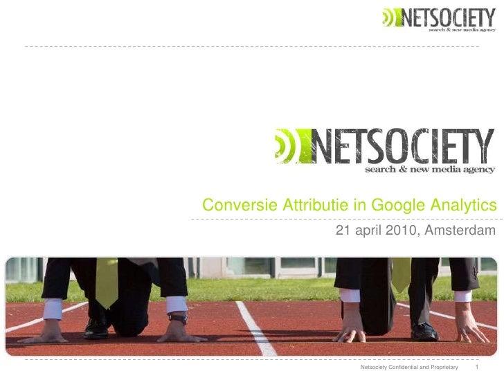 1<br />ConversieAttributie in Google Analytics<br />21 april 2010, Amsterdam<br />