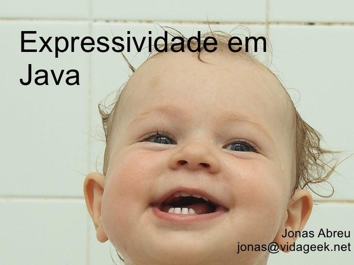 Jonas Abreu [email_address] Expressividade em Java
