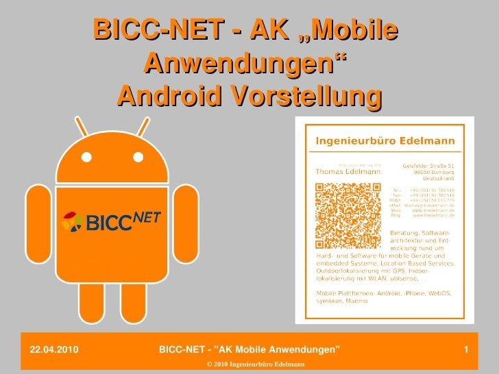"""BICCNETAK""""Mobile                 Anwendungen""""               AndroidVorstellung     22.04.2010       BICCNET""""AK..."""