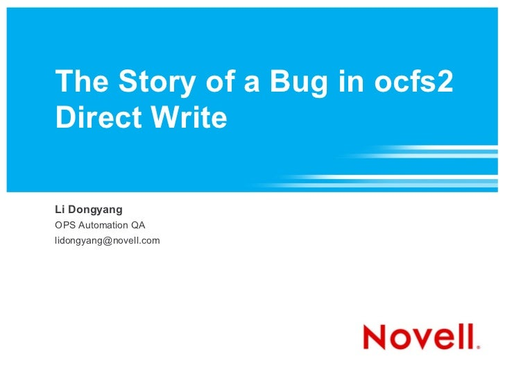 The Story of a Bug in ocfs2 Direct Write Li Dongyang OPS Automation QA [email_address]