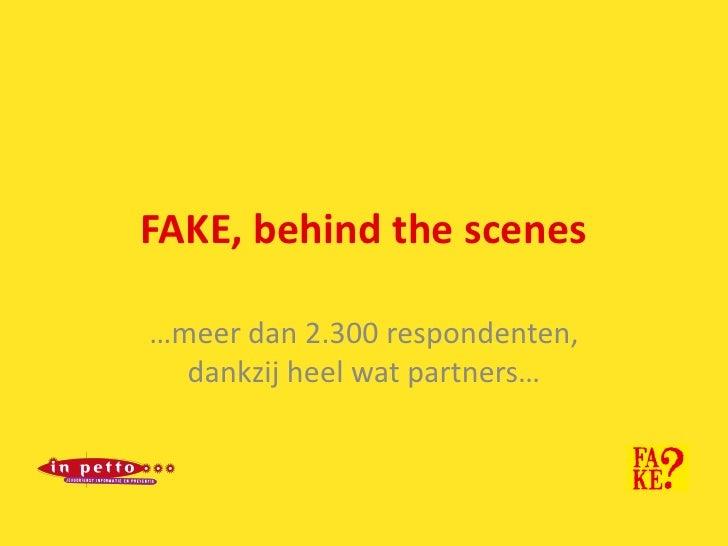 FAKE, behind the scenes<br />…meer dan 2.300 respondenten, dankzij heel wat partners…<br />
