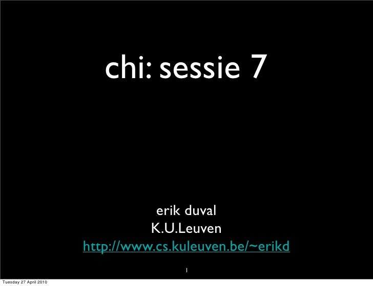 chi: sessie 7                                      erik duval                                   K.U.Leuven                ...
