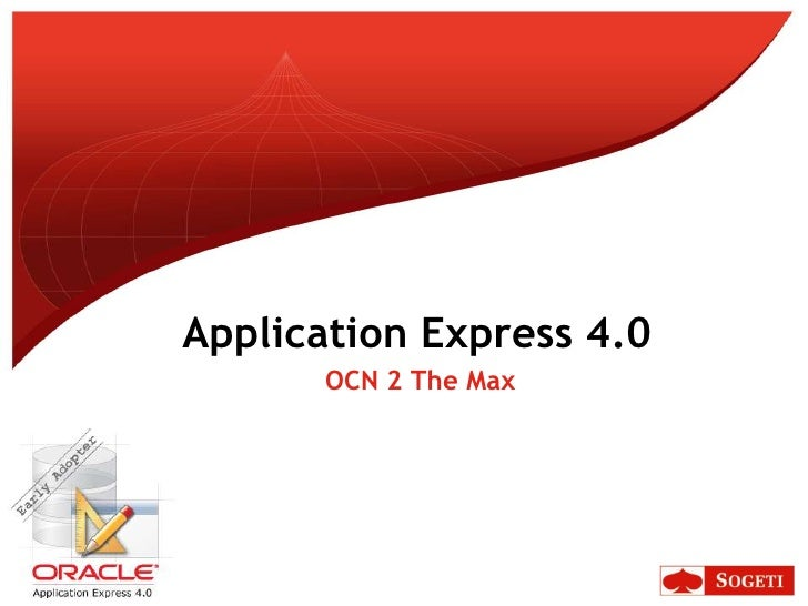Application Express 4.0<br />OCN 2 The Max <br />