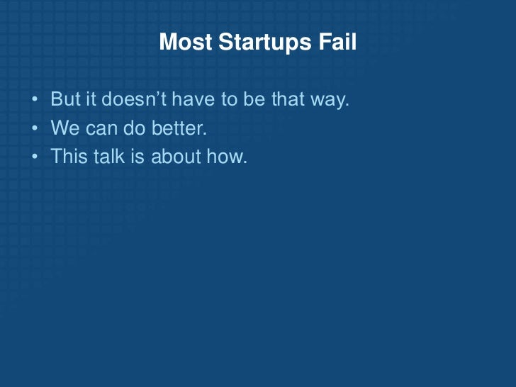 Most Startups Fail<br /><ul><li>But it doesn't have to be that way.