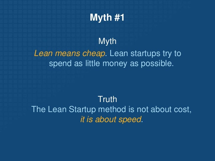 Myth #1<br />Myth<br />Lean means cheap. Lean startups try tospend as little money as possible.<br />Truth The Lean Startu...