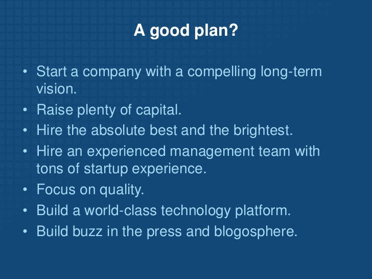 A good plan?<br /><ul><li>Start a company with a compelling long-term vision.
