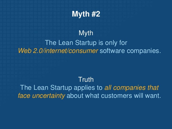 Myth #2<br />Myth<br />The Lean Startup is only forWeb 2.0/internet/consumer software companies.<br />Truth The Lean Start...