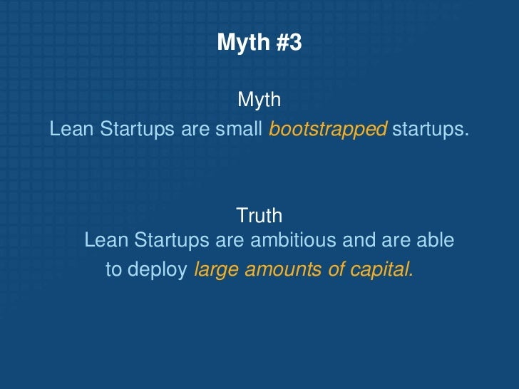 Myth #3<br />Myth<br />Lean Startups are small bootstrapped startups.<br />Truth Lean Startups are ambitious and are able<...