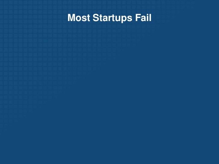 Nothing to do with size of company, sector of the economy, or industry</li></li></ul><li>Most Startups Fail<br />