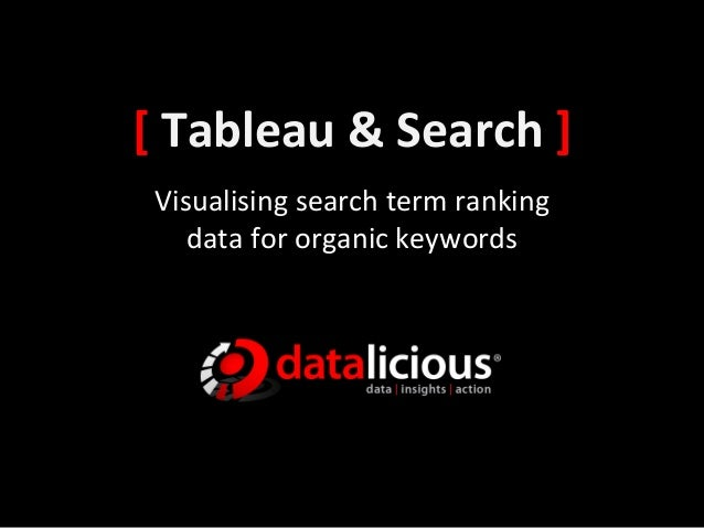 [	  Tableau	  &	  Search	  ]	   Visualising	  search	  term	  ranking	  	  	      data	  for	  organic	  keywords