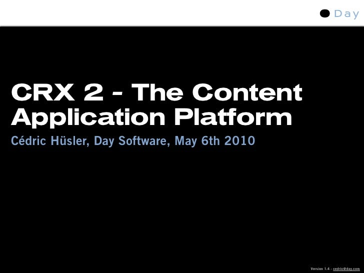 CRX 2 - The Content Application Platform Cédric Hüsler, Day Software, May 6th 2010                                        ...