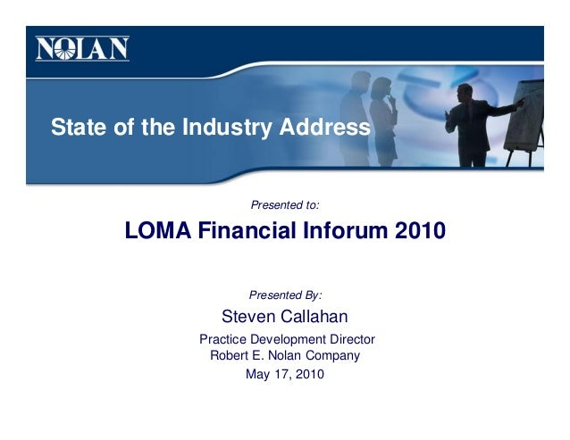 State of the Industry Address Presented to: LOMA Financial Inforum 2010 Presented By: Steven Callahan Practice Development...