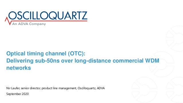 Optical timing channel (OTC): Delivering sub-50ns over long-distance commercial WDM networks Nir Laufer, senior director, ...