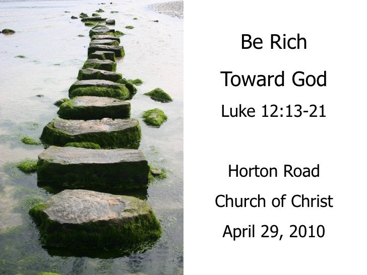 Be Rich Toward God Luke 12:13-21    Horton Road Church of Christ  April 29, 2010