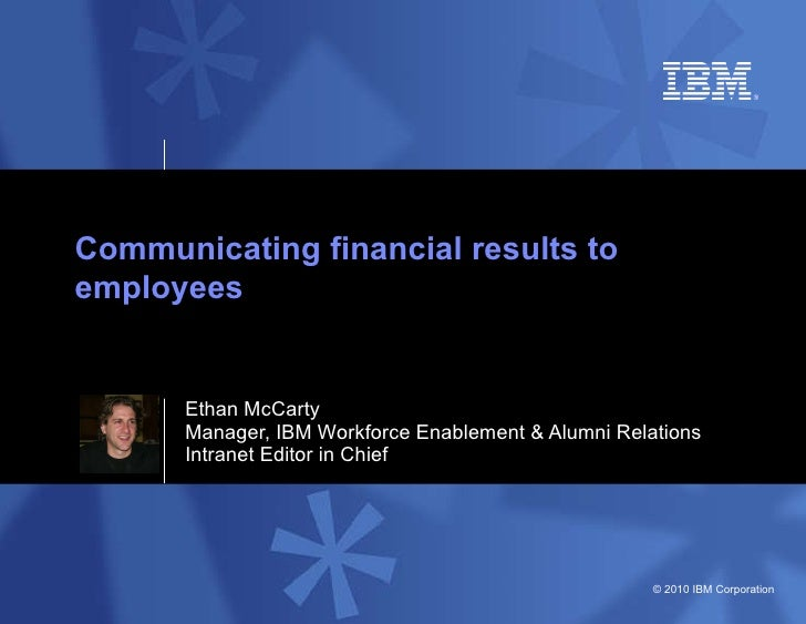 Ethan McCarty Manager, IBM Workforce Enablement & Alumni Relations Intranet Editor in Chief Communicating financial result...