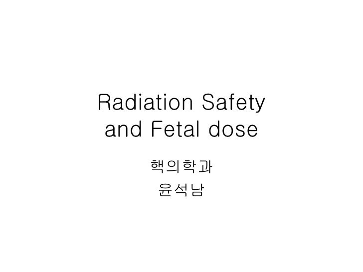 Radiation Safety and Fetal dose     핵의학과     윤석남
