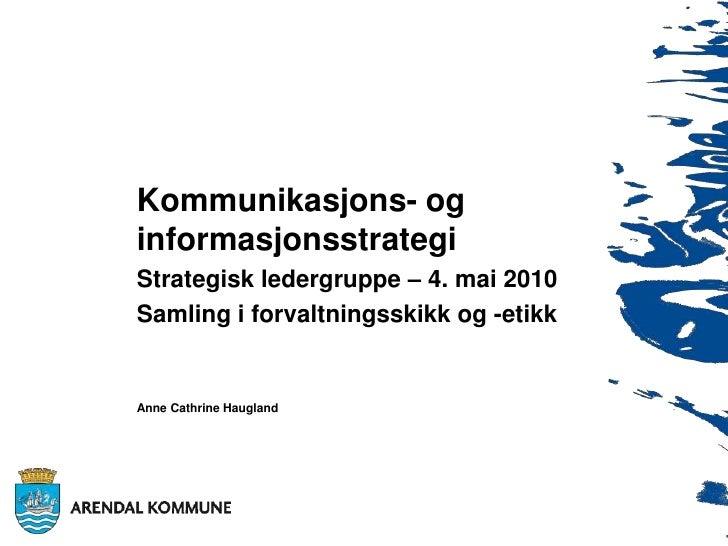 Kommunikasjons- og informasjonsstrategi<br />Strategisk ledergruppe – 4. mai 2010<br />Samling i forvaltningsskikk og -e...