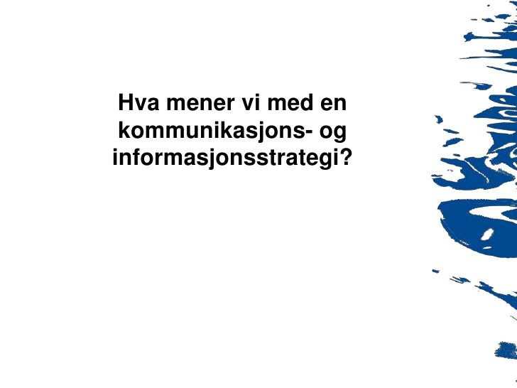 Hva mener vi med enkommunikasjons- og informasjonsstrategi?<br />