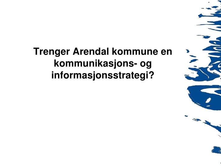 Trenger Arendal kommune en kommunikasjons- og informasjonsstrategi?<br />