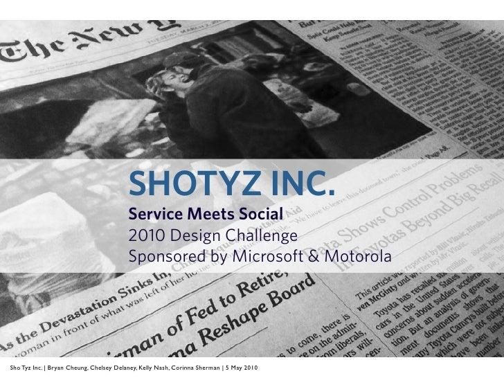SHOTYZ INC.                                         Service Meets Social                                         2010 Desi...
