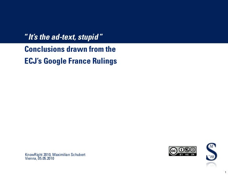 """""""It's the ad-text, stupid """" Conclusions drawn from the ECJ's Google France Rulings     KnowRight 2010, Maximilian Schubert..."""