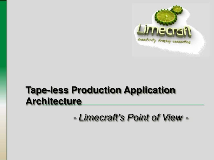 - Limecraft's Point of View - <br />Tape-less Production Application Architecture<br />