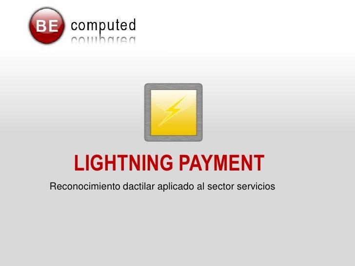 LIGHTNING PAYMENT<br />Reconocimiento dactilar aplicado al sector servicios<br />