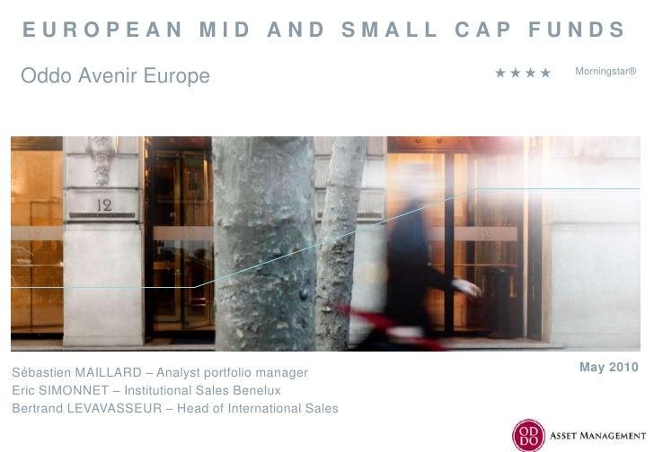 EUROPEAN MID AND SMALL CAP FUNDS   Oddo Avenir Europe                                     Morningstar®     Sébastien M...