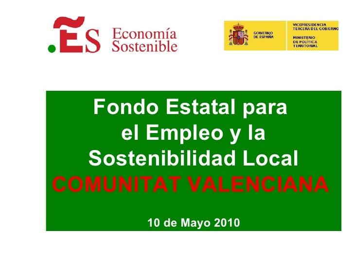 Fondo Estatal para  el Empleo y la Sostenibilidad Local COMUNITAT VALENCIANA   10 de Mayo 2010