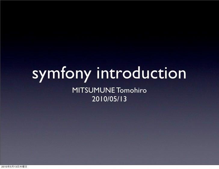symfony introduction                      MITSUMUNE Tomohiro                           2010/05/13     2010   5   13