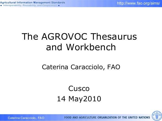 Caterina Caracciolo, FAO http://www.fao.org/aims/ The AGROVOC Thesaurus and Workbench Caterina Caracciolo, FAO Cusco 14 Ma...