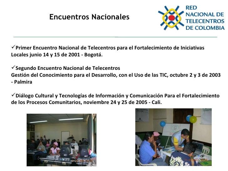Encuentros Nacionales <ul><li>Primer Encuentro Nacional de Telecentros para el Fortalecimiento de Iniciativas Locales juni...
