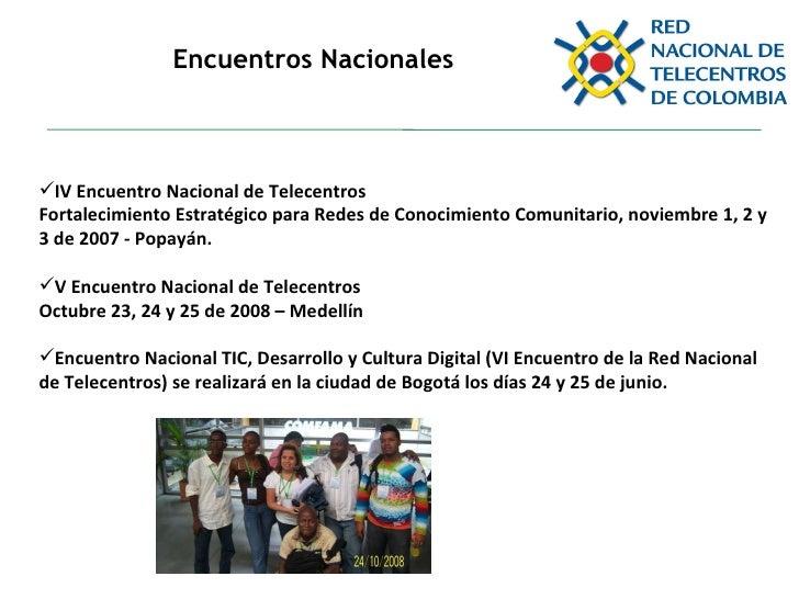 Encuentros Nacionales <ul><li>IV Encuentro Nacional de Telecentros </li></ul><ul><li>Fortalecimiento Estratégico para Rede...