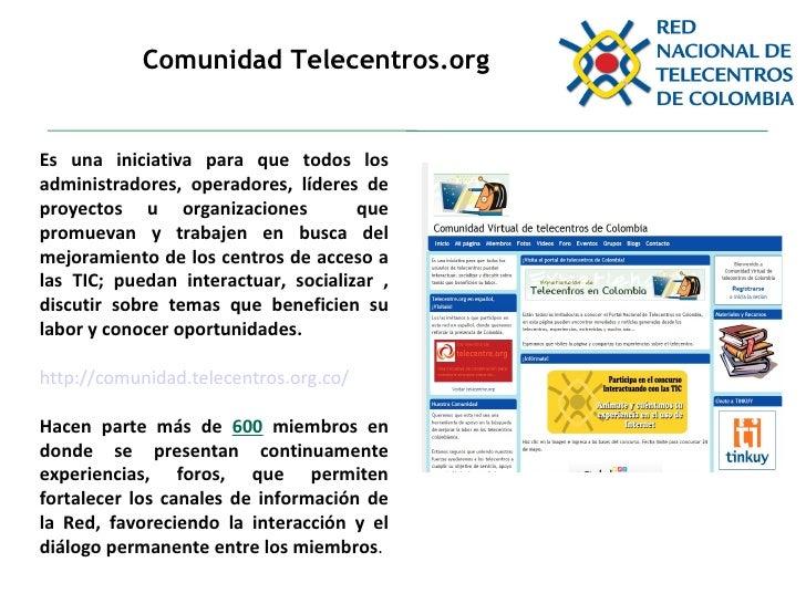 Comunidad Telecentros.org Es una iniciativa para que todos los administradores, operadores, líderes de proyectos u organiz...