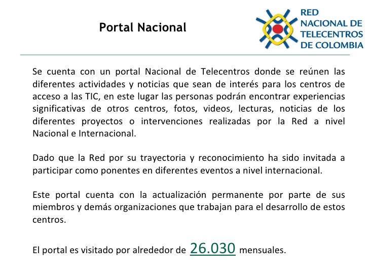 Portal Nacional  Se cuenta con un portal Nacional de Telecentros donde se reúnen las diferentes actividades y noticias que...