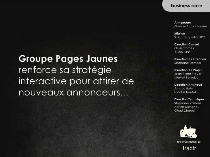 business case<br />Annonceur<br />Groupe Pages Jaunes<br />Mission<br />Site d'acquisition B2B<br />Direction Conseil<br /...