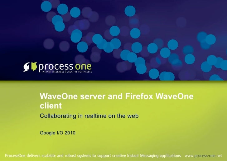 WaveOne server and Firefox WaveOne client Collaborating in realtime on the web  Google I/O 2010