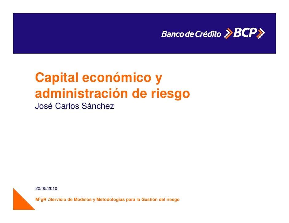 Capital económico y administración de riesgo José Carlos Sánchez     20/05/2010  M2gR :Servicio de Modelos y Metodologías ...