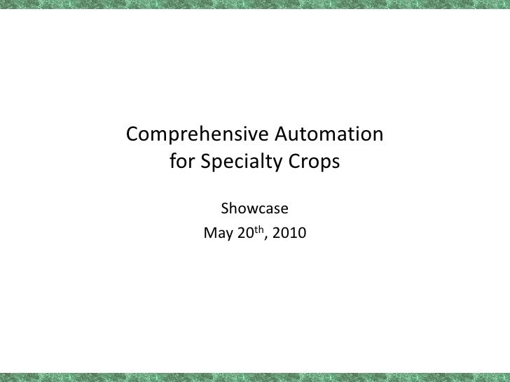 Comprehensive Automationfor Specialty Crops<br />Showcase<br />May 20th, 2010<br />