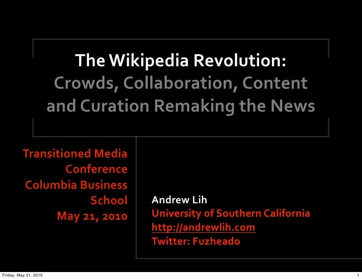 The Wikipedia Revolution:                         Crowds, Collaboration, Content                         and Curation Rema...
