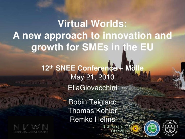 Virtual Worlds:A new approach to innovation and growth for SMEs in the EU<br />12th SNEE Conference – Mölle<br />May 21, 2...