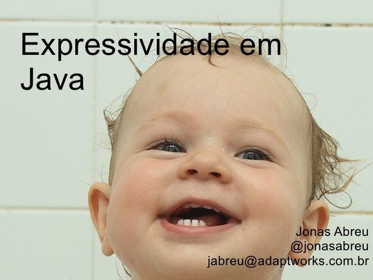 Jonas Abreu @jonasabreu [email_address] Expressividade em Java