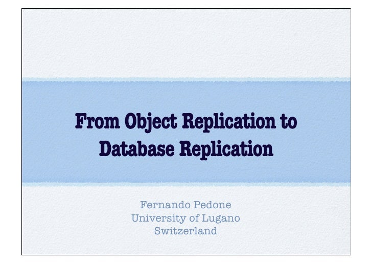 From Object Replication to   Database Replication         Fernando Pedone       University of Lugano           Switzerland