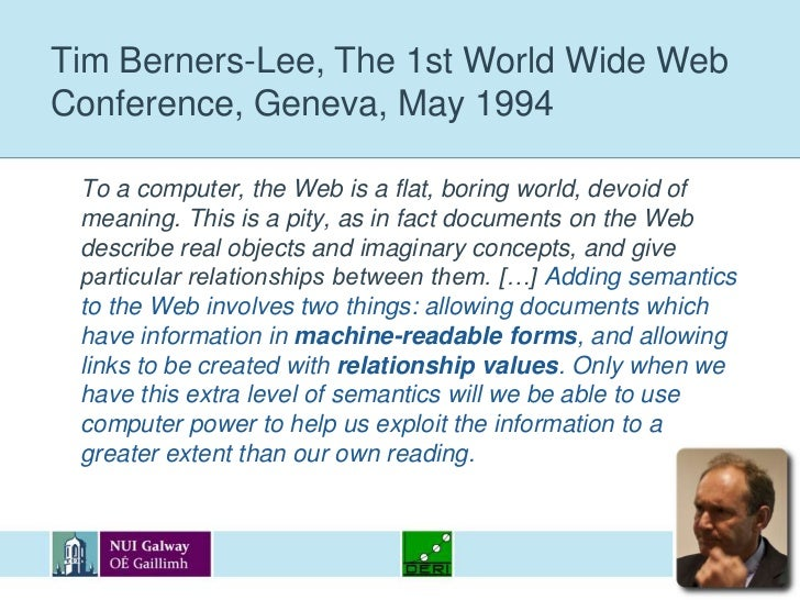 Tim Berners-Lee, The 1st World Wide Web Conference, Geneva, May 1994<br />	To a computer, the Web is a flat, boring world,...