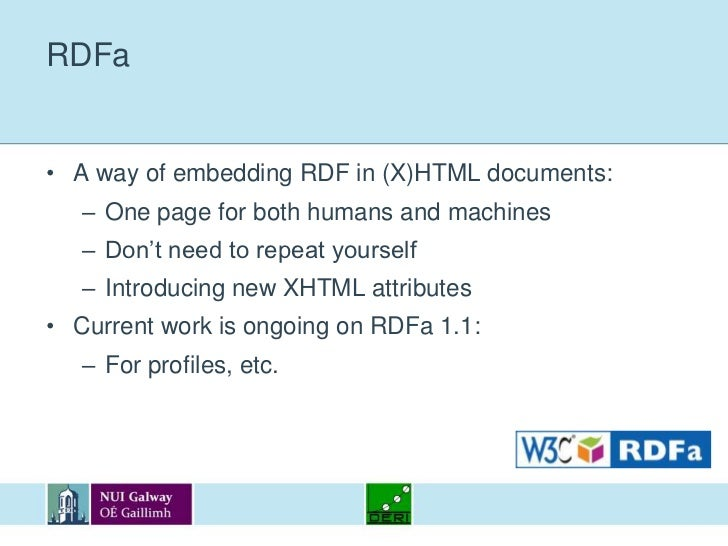 RDFa<br />A way of embedding RDF in (X)HTML documents:<br />One page for both humans and machines<br />Don't need to repea...